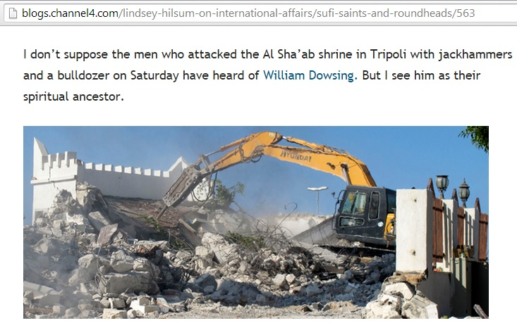 'I don't suppose the men who attacked the Al Sha'ab shrine in Tripoli with jackhammers and a bulldozer on Saturday have heard of William Dowsing. But I see him as their spiritual ancestor.' (c) Hilsum, Channel 4 News, 28th August 2012